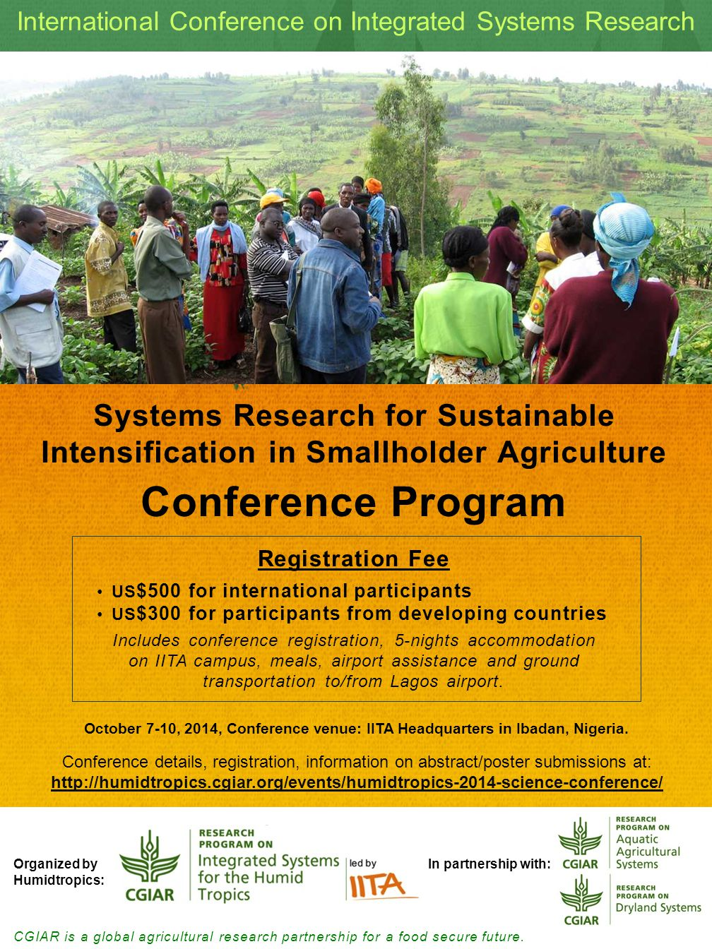 Systems Research for Sustainable Intensification in Smallholder Agriculture International Conference on Integrated Systems Research October 7-10, 2014, Conference venue: IITA Headquarters in Ibadan, Nigeria.