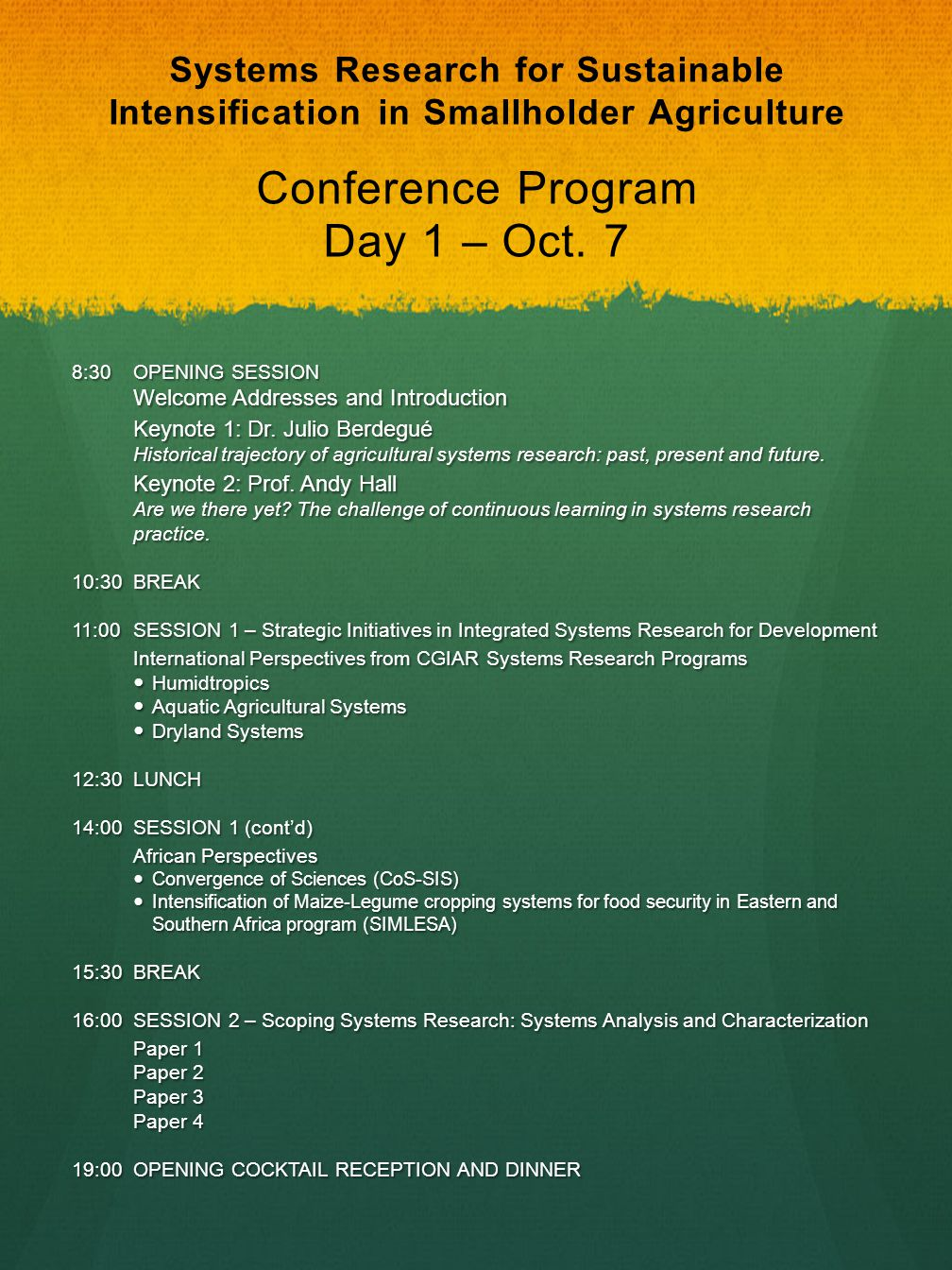 Systems Research for Sustainable Intensification in Smallholder Agriculture Conference Program Day 1 – Oct. 7 8:30OPENING SESSION Welcome Addresses an