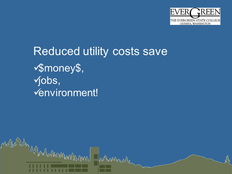 Reduced utility costs save $money$, jobs, environment!