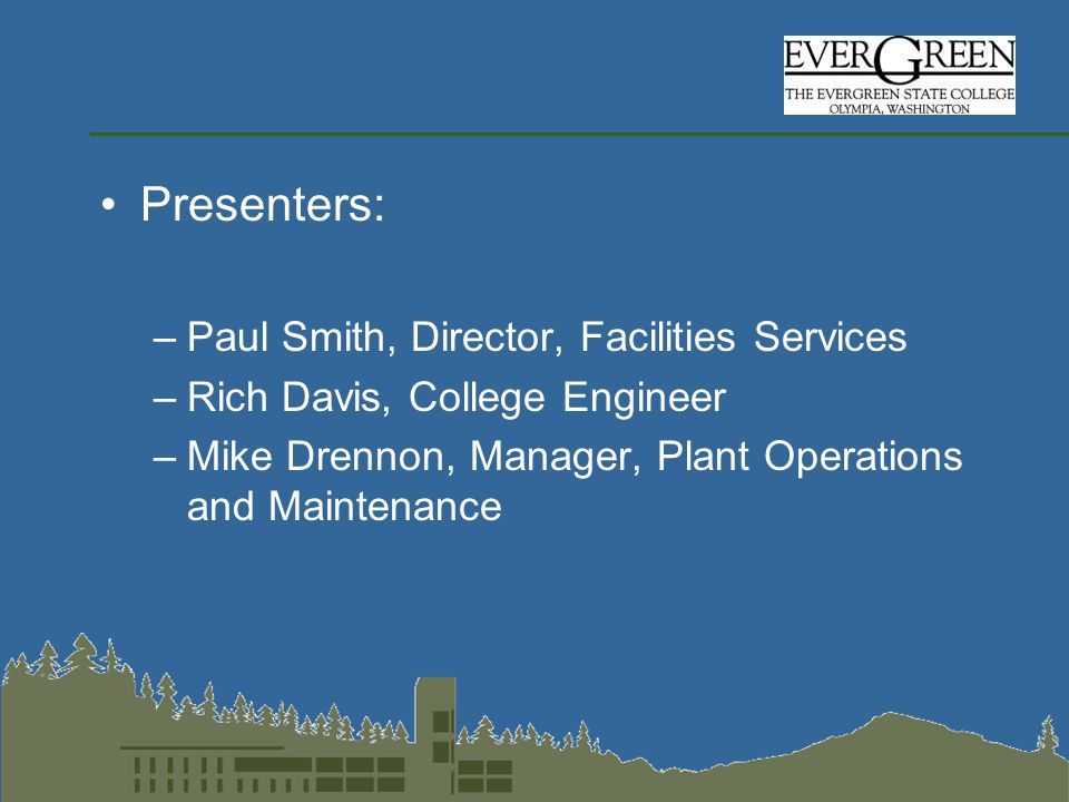Presenters: –Paul Smith, Director, Facilities Services –Rich Davis, College Engineer –Mike Drennon, Manager, Plant Operations and Maintenance