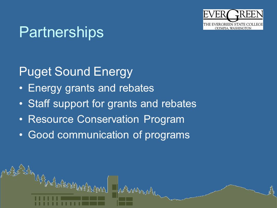 Partnerships Puget Sound Energy Energy grants and rebates Staff support for grants and rebates Resource Conservation Program Good communication of programs