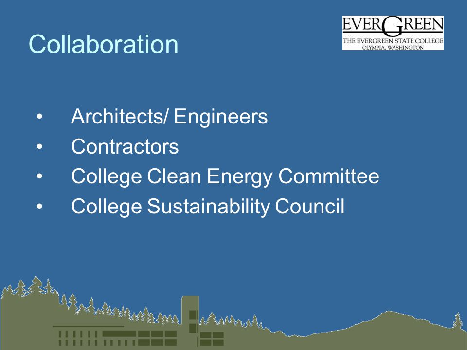 Collaboration Architects/ Engineers Contractors College Clean Energy Committee College Sustainability Council