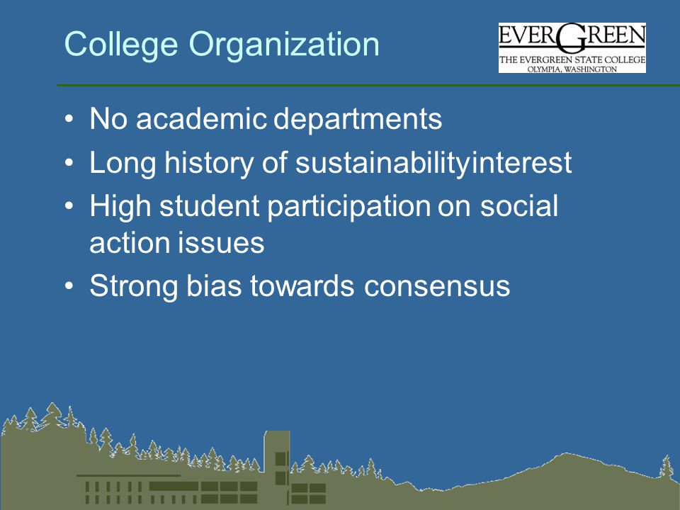 College Organization No academic departments Long history of sustainabilityinterest High student participation on social action issues Strong bias towards consensus