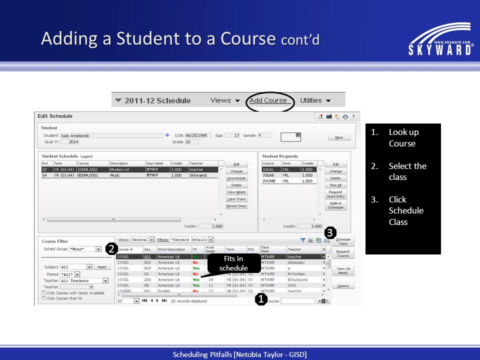 1 1.Look up Course 2.Select the class 3.Click Schedule Class 2 Fits in schedule 3 Adding a Student to a Course cont'd Scheduling Pitfalls [Netobia Tay