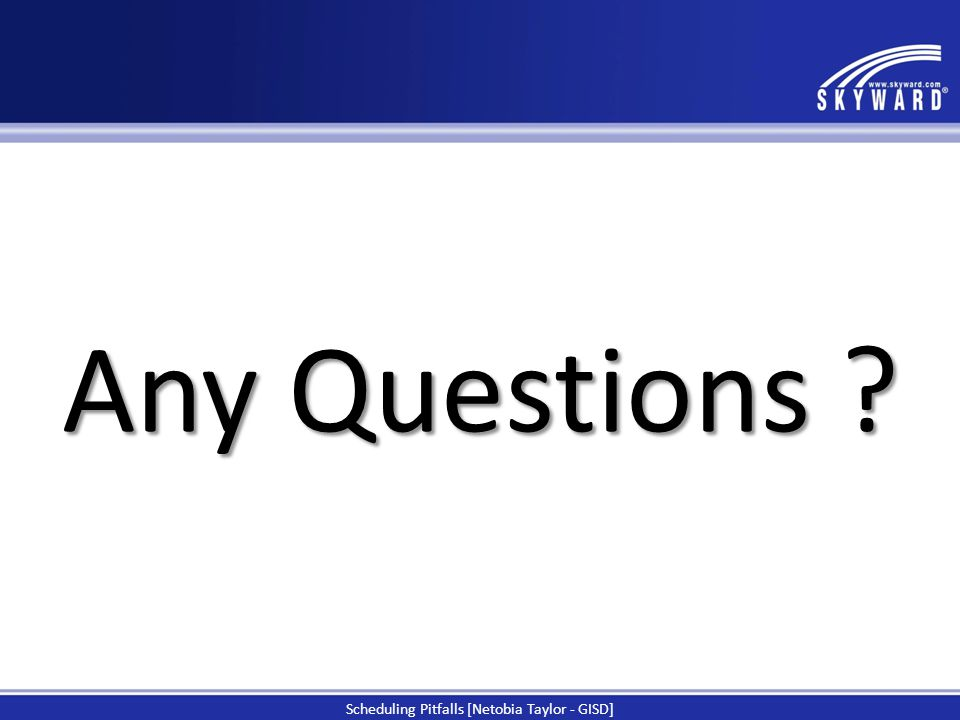 Any Questions ? Scheduling Pitfalls [Netobia Taylor - GISD]