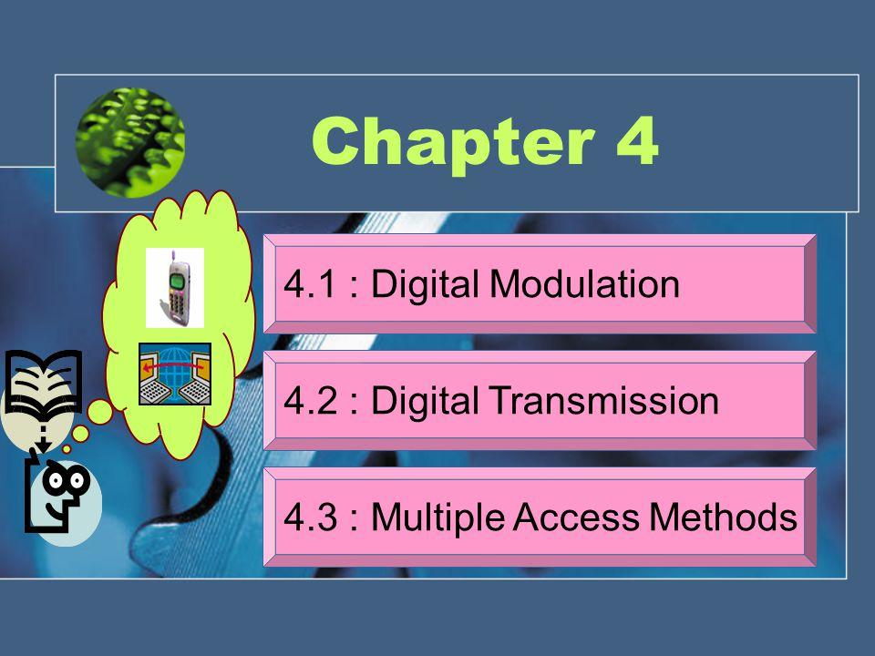 Chapter 4 4.1 : Digital Modulation 4.2 : Digital Transmission 4.3 : Multiple Access Methods