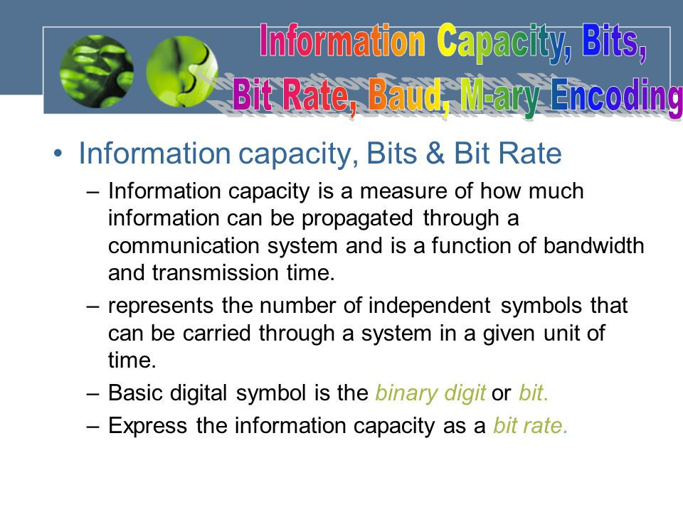 Information capacity, Bits & Bit Rate –Information capacity is a measure of how much information can be propagated through a communication system and