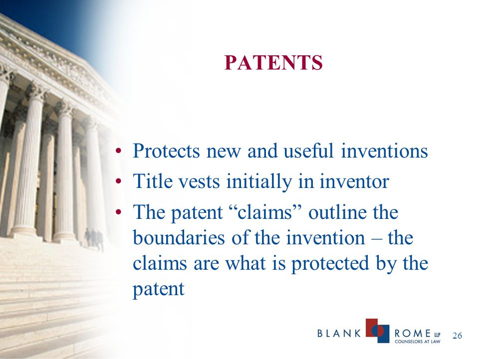 PATENTS (cont'd) There are three types of patents: –Utility patents, which protect machines, products, methods or processes, and compositions –Design patents, which protect the aesthetic appearance of products –Plant patents, which protect plants 27