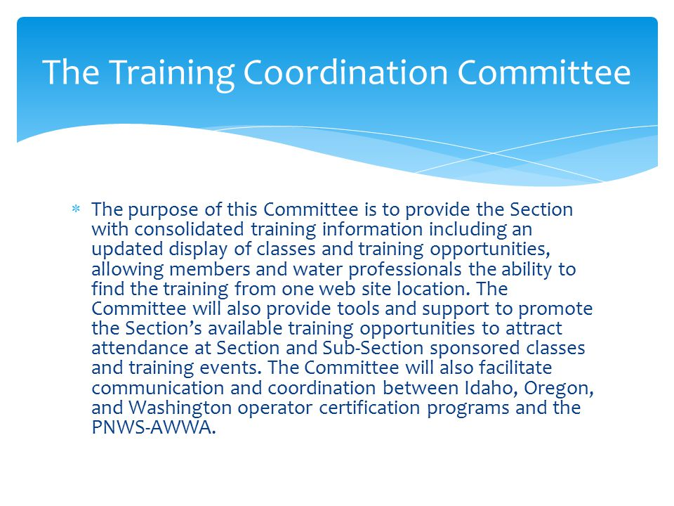  The purpose of this Committee is to provide the Section with consolidated training information including an updated display of classes and training opportunities, allowing members and water professionals the ability to find the training from one web site location.