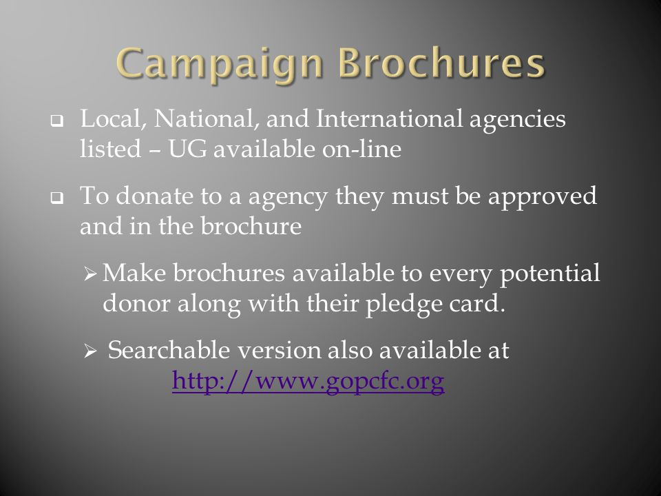  Local, National, and International agencies listed – UG available on-line  To donate to a agency they must be approved and in the brochure  Make brochures available to every potential donor along with their pledge card.