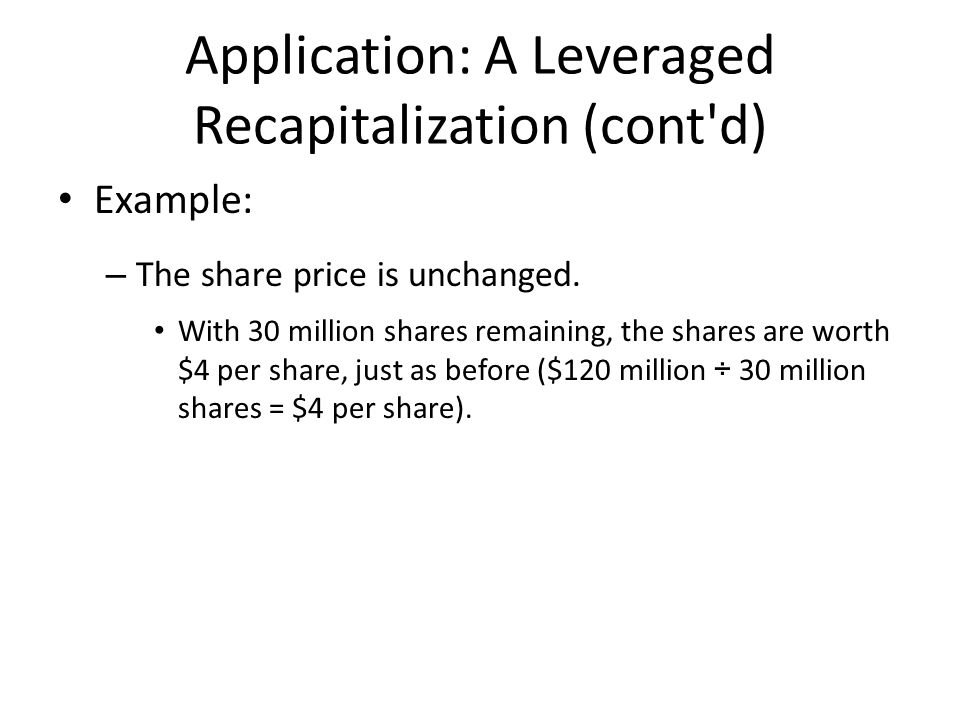 Application: A Leveraged Recapitalization (cont d) Example: – The share price is unchanged.