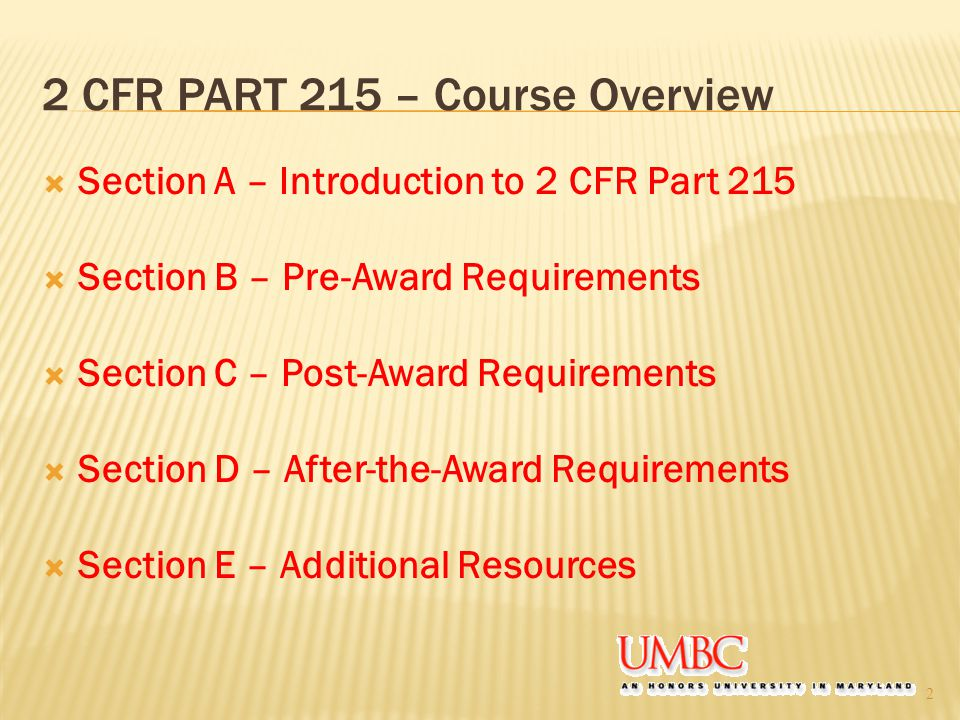 SECTION A – Introduction to 2 CFR Part 215 Questions to Answer:  Why did OMB develop Uniform Administrative Requirements.