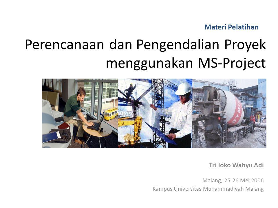 Perencanaan dan Pengendalian Proyek menggunakan MS-Project Tri Joko Wahyu Adi Malang, 25-26 Mei 2006 Kampus Universitas Muhammadiyah Malang Materi Pelatihan