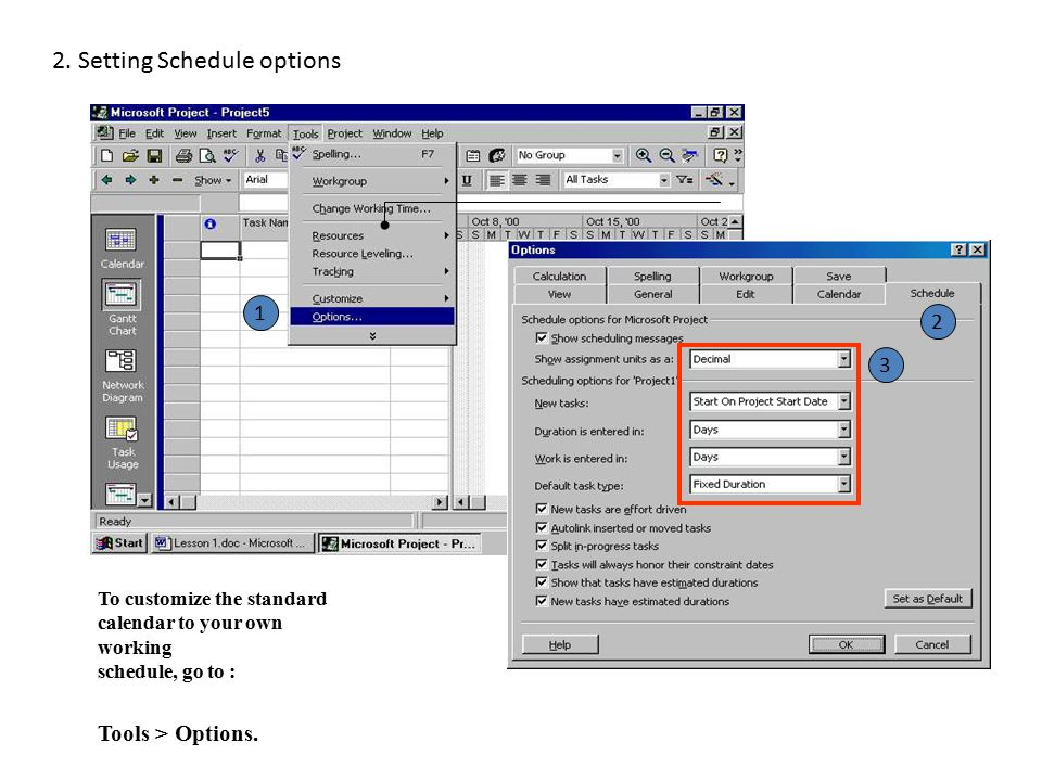 2. Setting Schedule options To customize the standard calendar to your own working schedule, go to : Tools > Options. 1 3 2