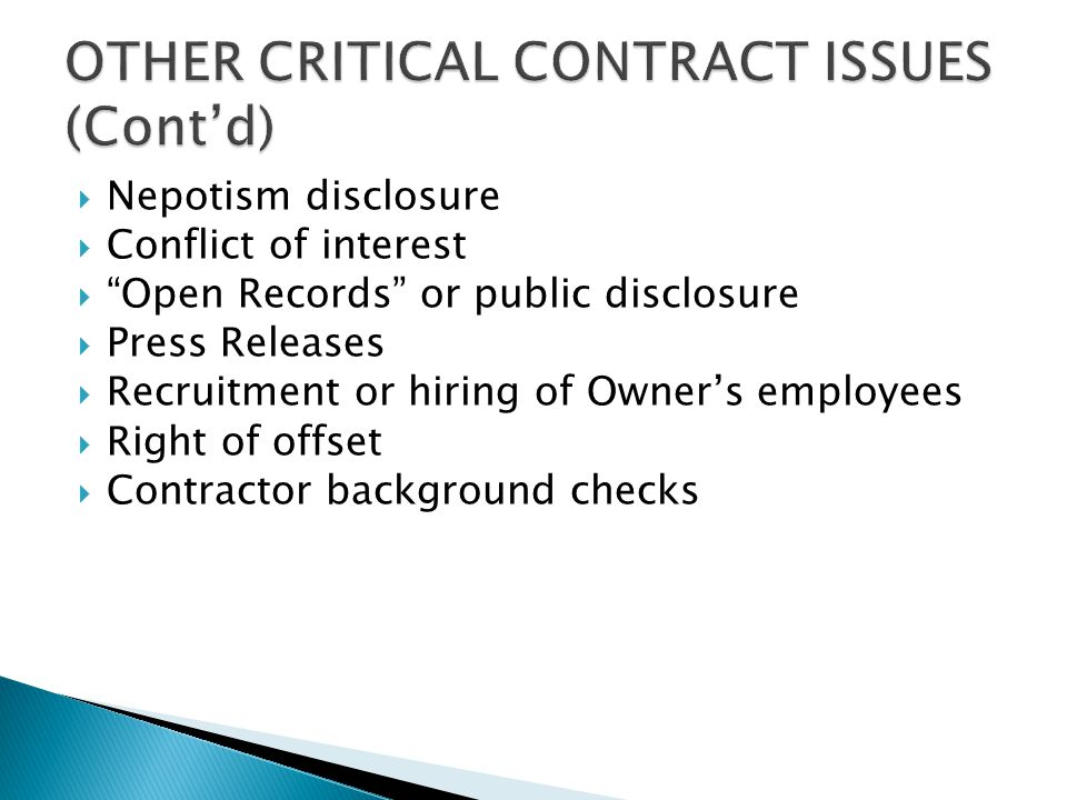  Nepotism disclosure  Conflict of interest  Open Records or public disclosure  Press Releases  Recruitment or hiring of Owner's employees  Right of offset  Contractor background checks