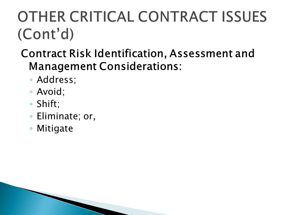 Contract Risk Identification, Assessment and Management Considerations: ◦ Address; ◦ Avoid; ◦ Shift; ◦ Eliminate; or, ◦ Mitigate