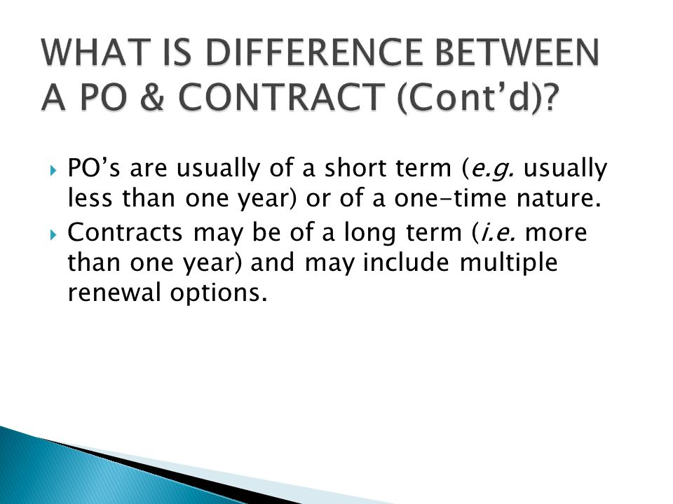  PO's are usually of a short term (e.g. usually less than one year) or of a one-time nature.