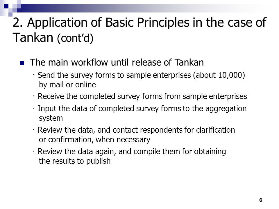 6 The main workflow until release of Tankan ・ Send the survey forms to sample enterprises (about 10,000) by mail or online ・ Receive the completed sur
