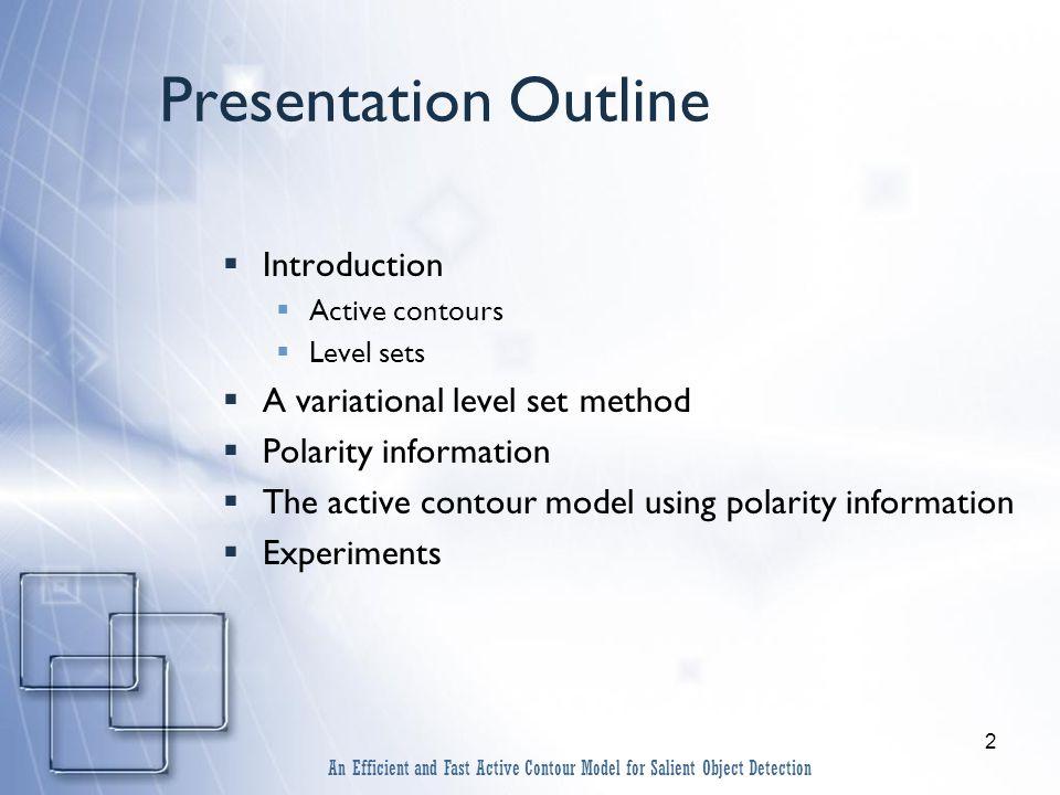 13 Polarity Values An Efficient and Fast Active Contour Model for Salient Object Detection Edge Noise Texture i.e.