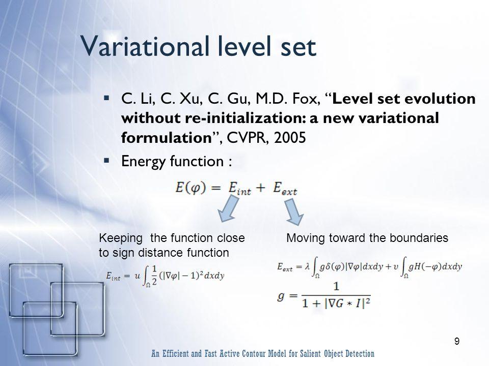 10 Variational level set (cont'd)  Advantages Initialization is automatic No need for reinitialize Computationally effective An Efficient and Fast Active Contour Model for Salient Object Detection Active contour result using Li's algorithm