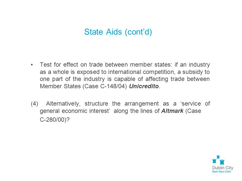 State Aids (cont'd) Test for effect on trade between member states: if an industry as a whole is exposed to international competition, a subsidy to on