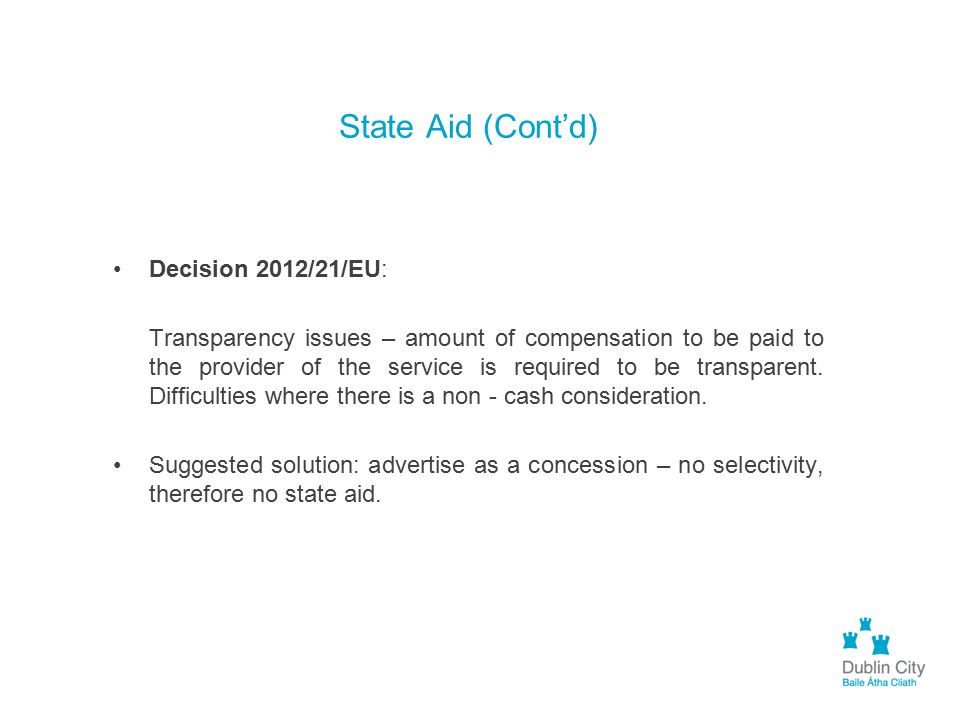 State Aid (Cont'd) Decision 2012/21/EU: Transparency issues – amount of compensation to be paid to the provider of the service is required to be trans