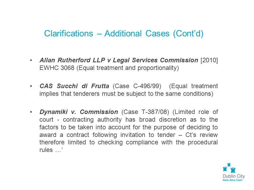 Clarifications – Additional Cases (Cont'd) Allan Rutherford LLP v Legal Services Commission [2010] EWHC 3068 (Equal treatment and proportionality) CAS
