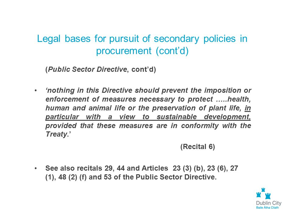 Legal bases for pursuit of secondary policies in procurement (cont'd) (Public Sector Directive, cont'd) 'nothing in this Directive should prevent the