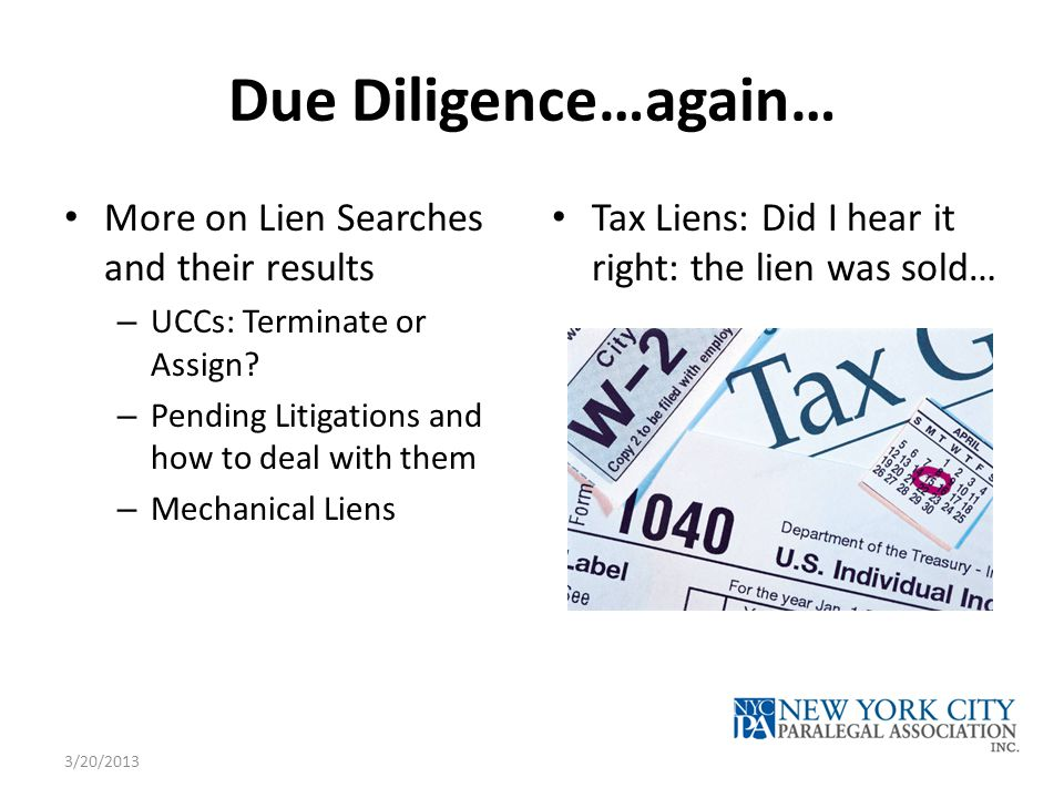 Due Diligence…again… More on Lien Searches and their results – UCCs: Terminate or Assign? – Pending Litigations and how to deal with them – Mechanical