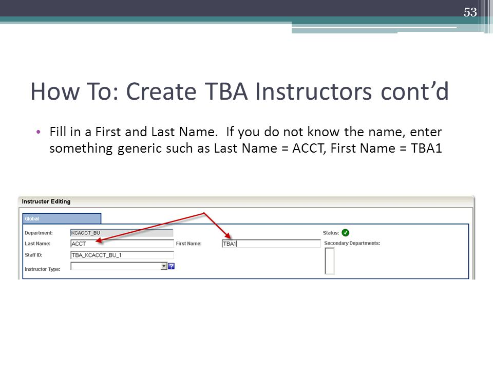 How To: Create TBA Instructors cont'd Fill in a First and Last Name.