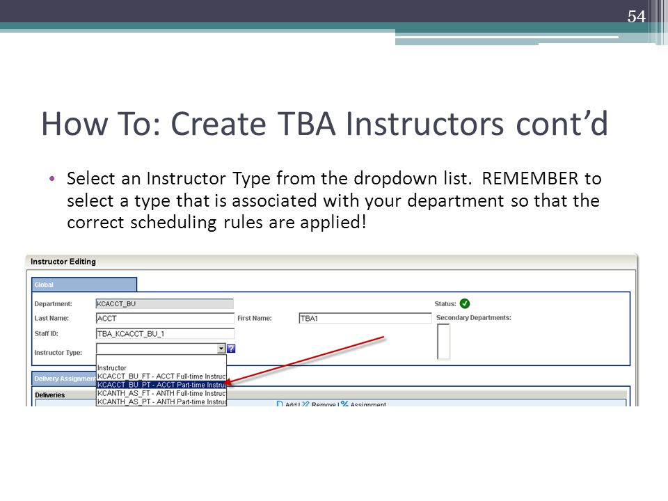 How To: Create TBA Instructors cont'd Select an Instructor Type from the dropdown list.