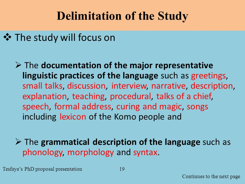 Delimitation of the Study  The study will focus on  The documentation of the major representative linguistic practices of the language such as greetings, small talks, discussion, interview, narrative, description, explanation, teaching, procedural, talks of a chief, speech, formal address, curing and magic, songs including lexicon of the Komo people and  The grammatical description of the language such as phonology, morphology and syntax.