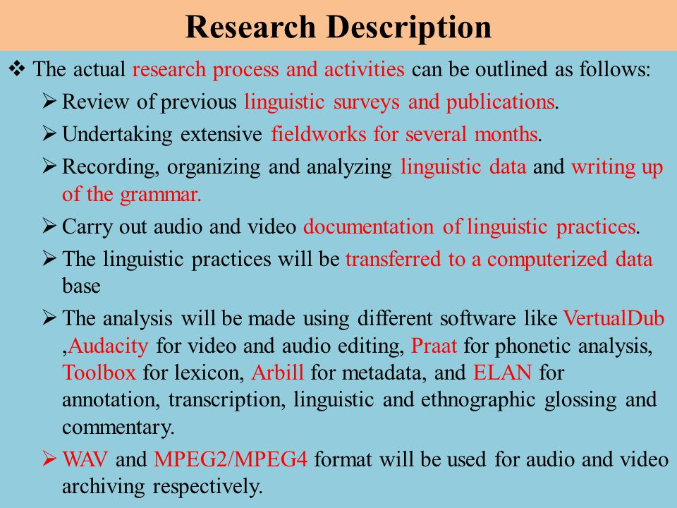 Research Description  The actual research process and activities can be outlined as follows:  Review of previous linguistic surveys and publications