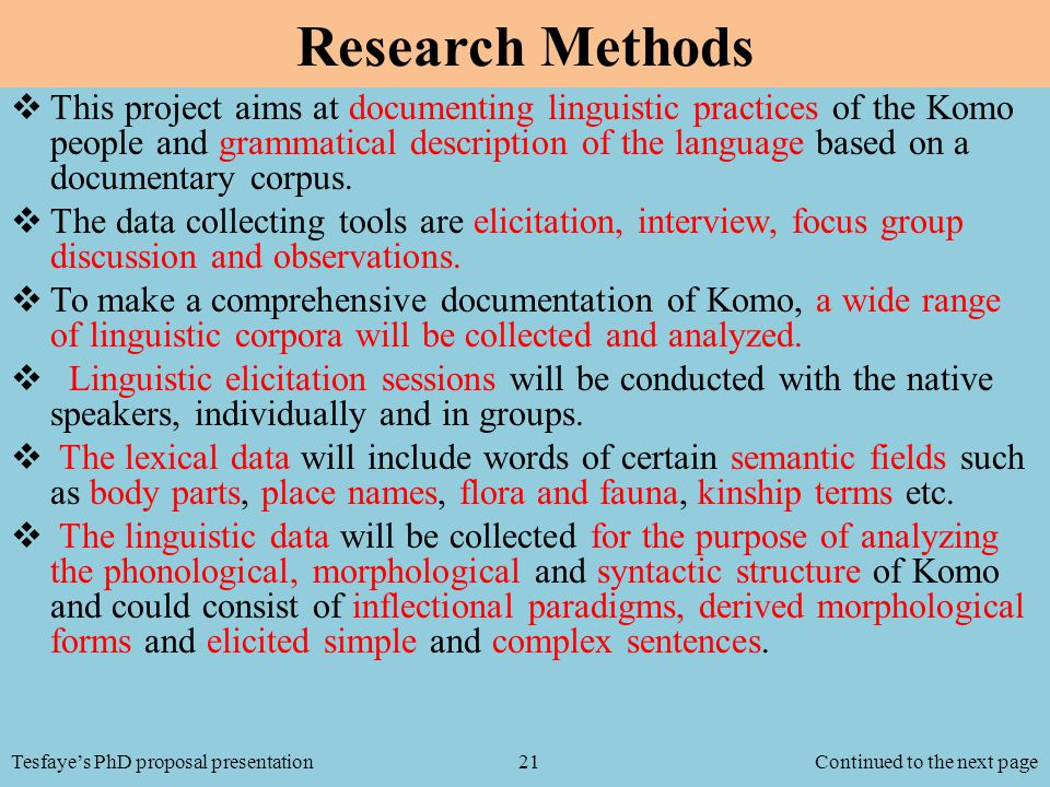 Research Methods  This project aims at documenting linguistic practices of the Komo people and grammatical description of the language based on a documentary corpus.
