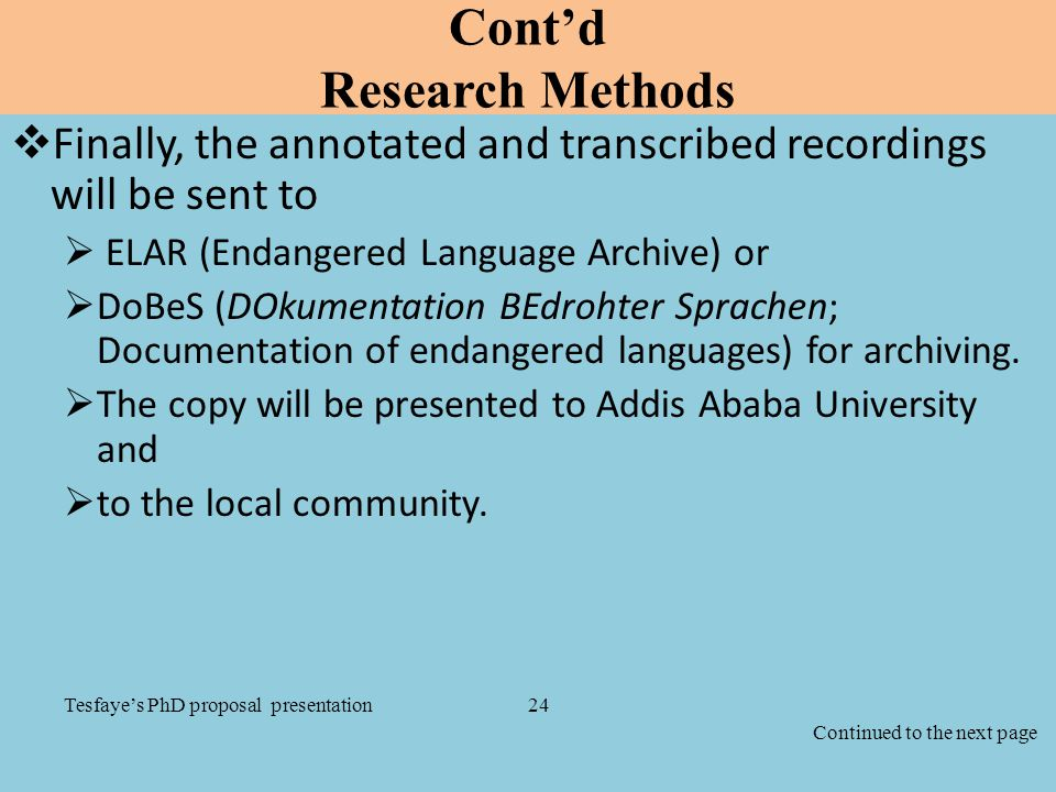 Cont'd Research Methods  Finally, the annotated and transcribed recordings will be sent to  ELAR (Endangered Language Archive) or  DoBeS (DOkumenta