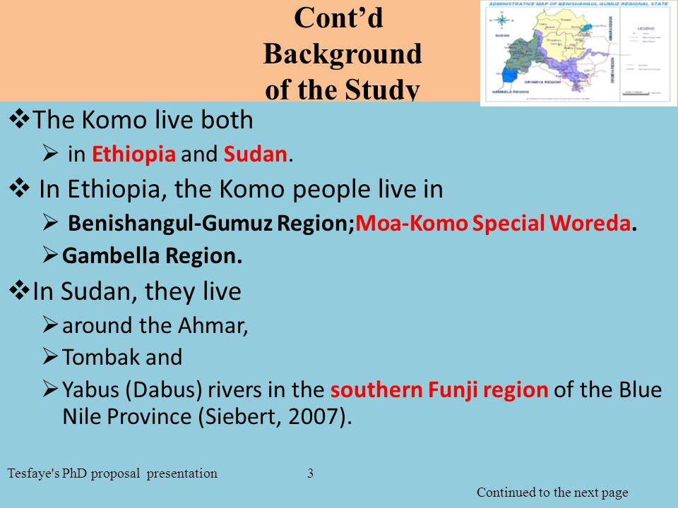Cont'd Background of the Study  The Komo live both  in Ethiopia and Sudan.  In Ethiopia, the Komo people live in  Benishangul-Gumuz Region;Moa-Kom