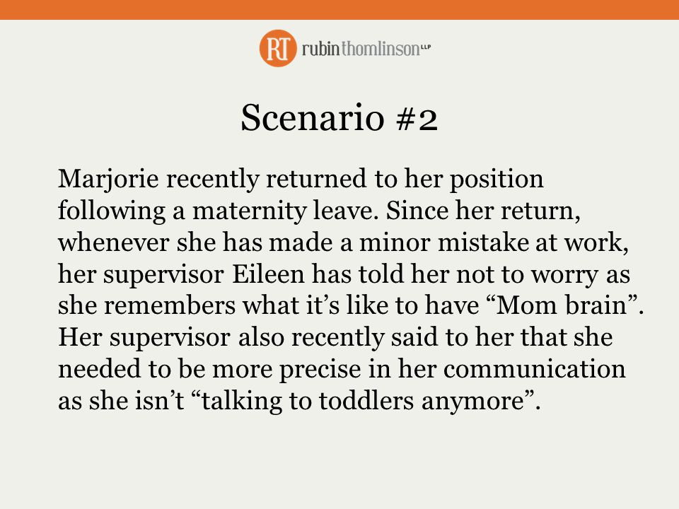 Scenario #2 Marjorie recently returned to her position following a maternity leave.