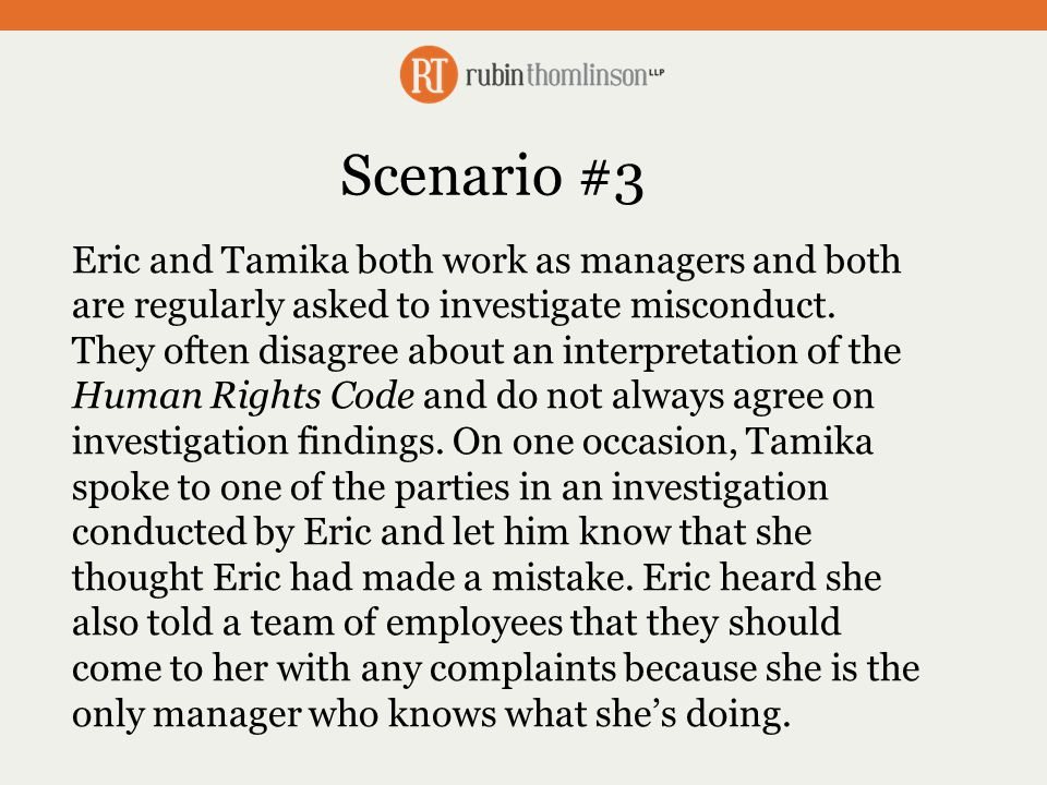 Scenario #3 Eric and Tamika both work as managers and both are regularly asked to investigate misconduct.