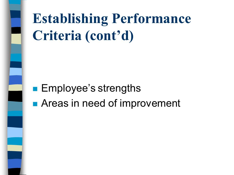 Establishing Performance Criteria (cont'd) n Employee's strengths n Areas in need of improvement