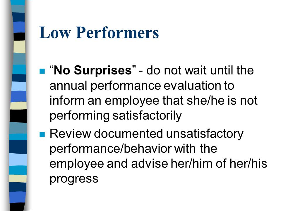 "Low Performers n ""No Surprises"" - do not wait until the annual performance evaluation to inform an employee that she/he is not performing satisfactori"