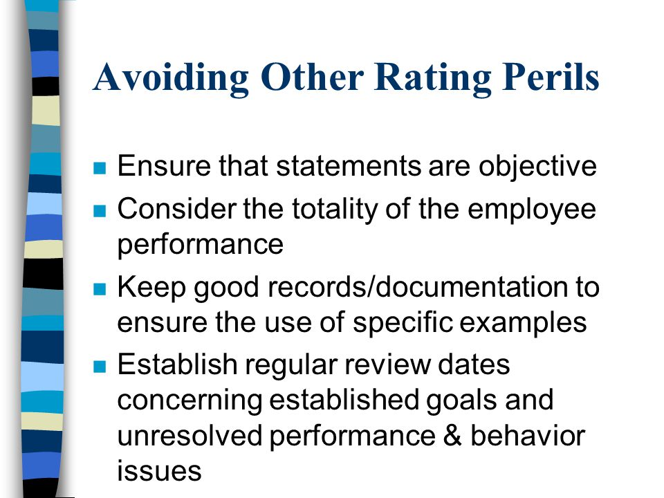 Avoiding Other Rating Perils n Ensure that statements are objective n Consider the totality of the employee performance n Keep good records/documentat