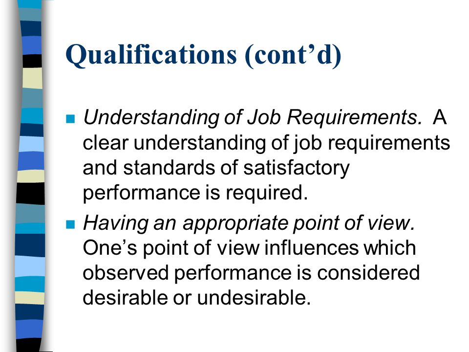 Qualifications (cont'd) n Understanding of Job Requirements. A clear understanding of job requirements and standards of satisfactory performance is re