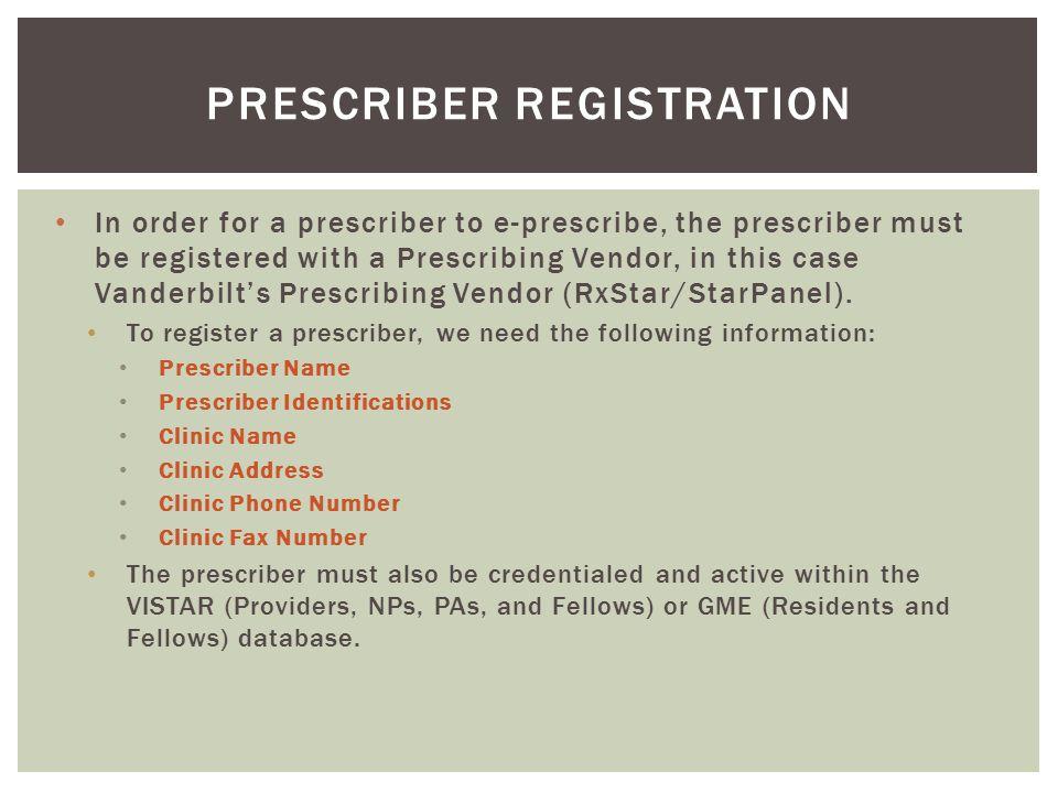 In order for a prescriber to e-prescribe, the prescriber must be registered with a Prescribing Vendor, in this case Vanderbilt's Prescribing Vendor (RxStar/StarPanel).