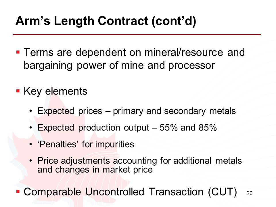 20 Arm's Length Contract (cont'd)  Terms are dependent on mineral/resource and bargaining power of mine and processor  Key elements Expected prices