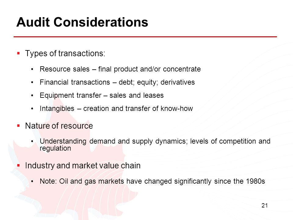 21 Audit Considerations  Types of transactions: Resource sales – final product and/or concentrate Financial transactions – debt; equity; derivatives