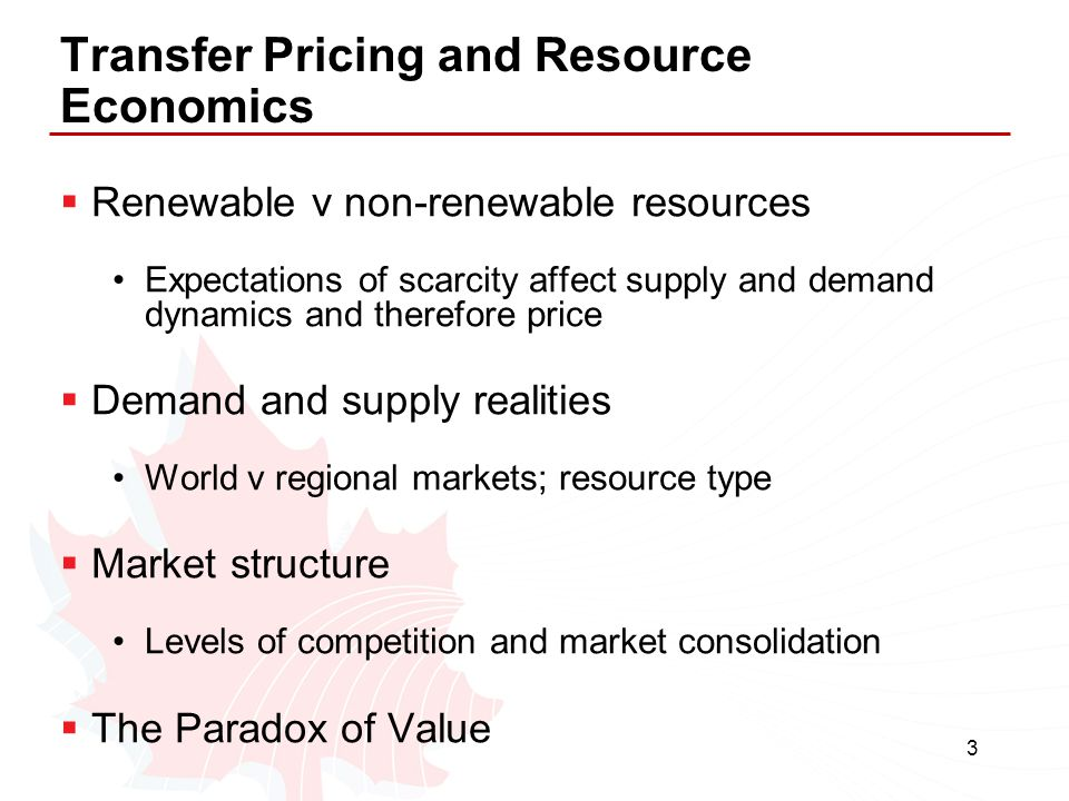 3 Transfer Pricing and Resource Economics  Renewable v non-renewable resources Expectations of scarcity affect supply and demand dynamics and therefo