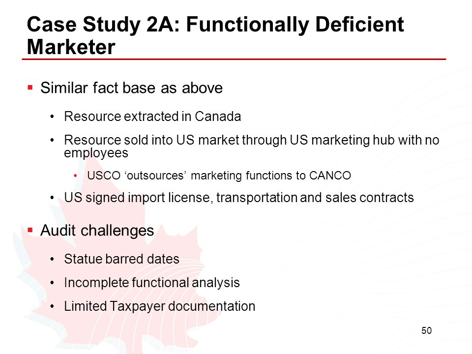50 Case Study 2A: Functionally Deficient Marketer  Similar fact base as above Resource extracted in Canada Resource sold into US market through US ma