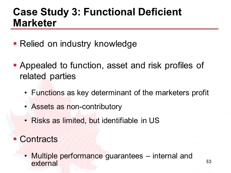 53 Case Study 3: Functional Deficient Marketer  Relied on industry knowledge  Appealed to function, asset and risk profiles of related parties Funct