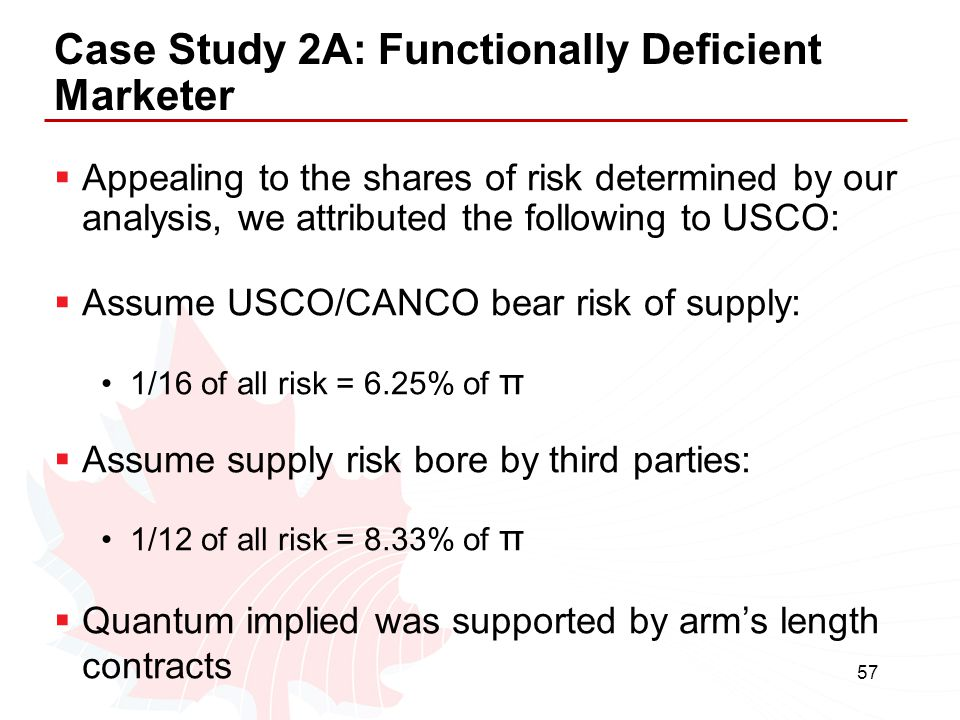 57 Case Study 2A: Functionally Deficient Marketer  Appealing to the shares of risk determined by our analysis, we attributed the following to USCO: 