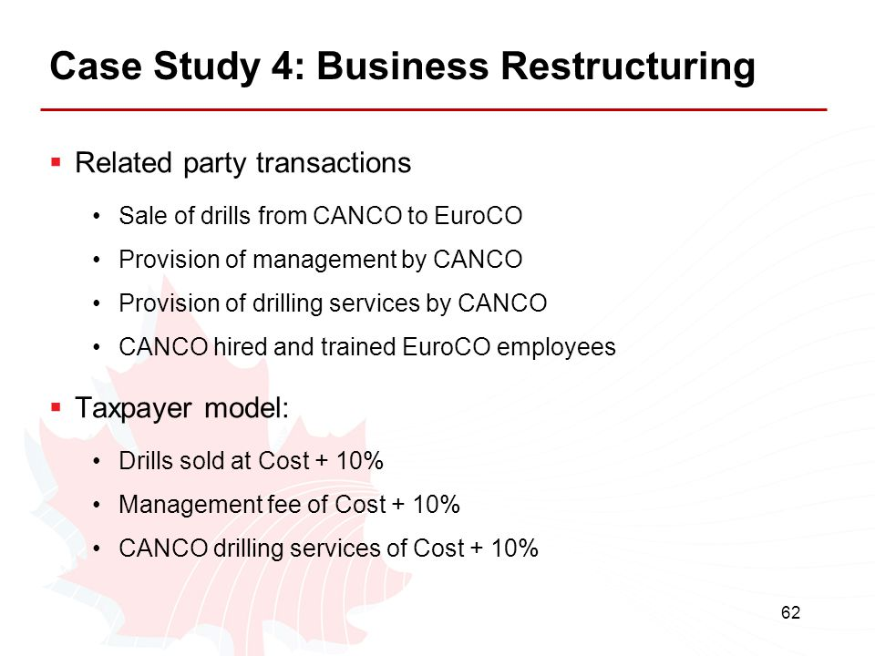 62 Case Study 4: Business Restructuring  Related party transactions Sale of drills from CANCO to EuroCO Provision of management by CANCO Provision of